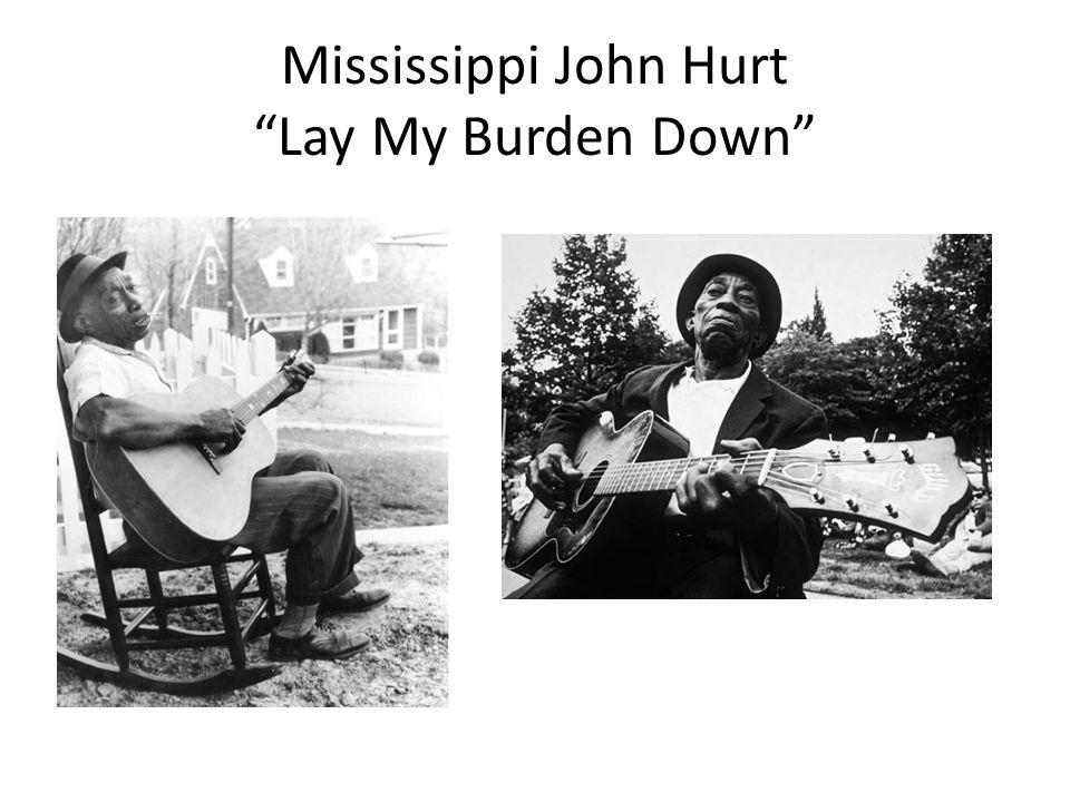 Mississippi John Hurt Lay My Burden Down