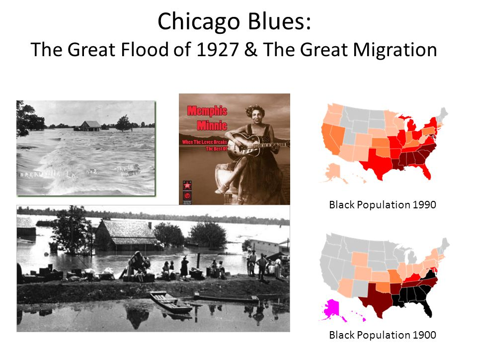 Chicago Blues: The Great Flood of 1927 & The Great Migration Black Population 1990 Black Population 1900