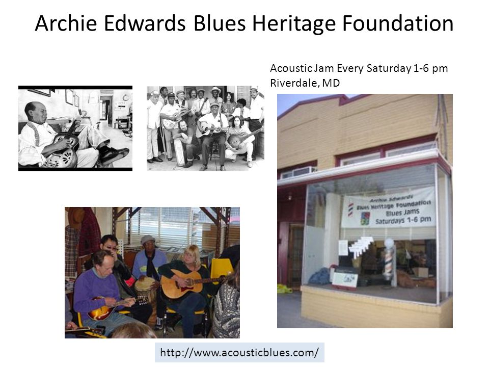 Archie Edwards Blues Heritage Foundation Acoustic Jam Every Saturday 1-6 pm Riverdale, MD http://www.acousticblues.com/