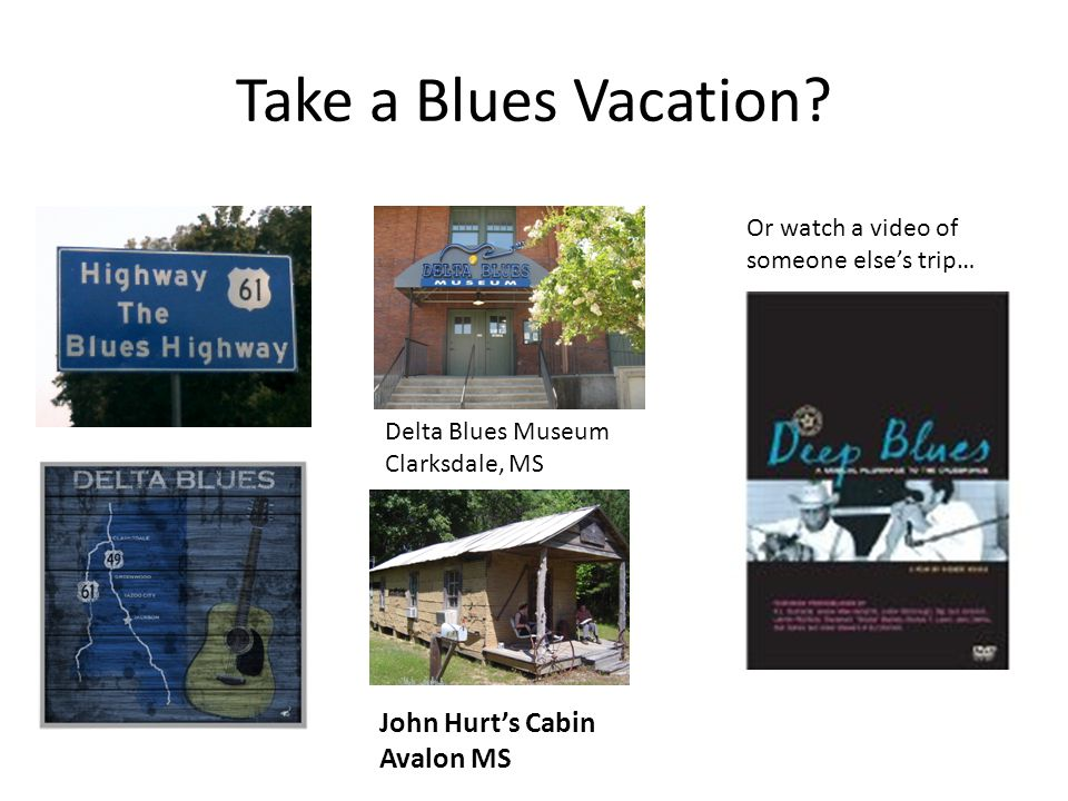Take a Blues Vacation.