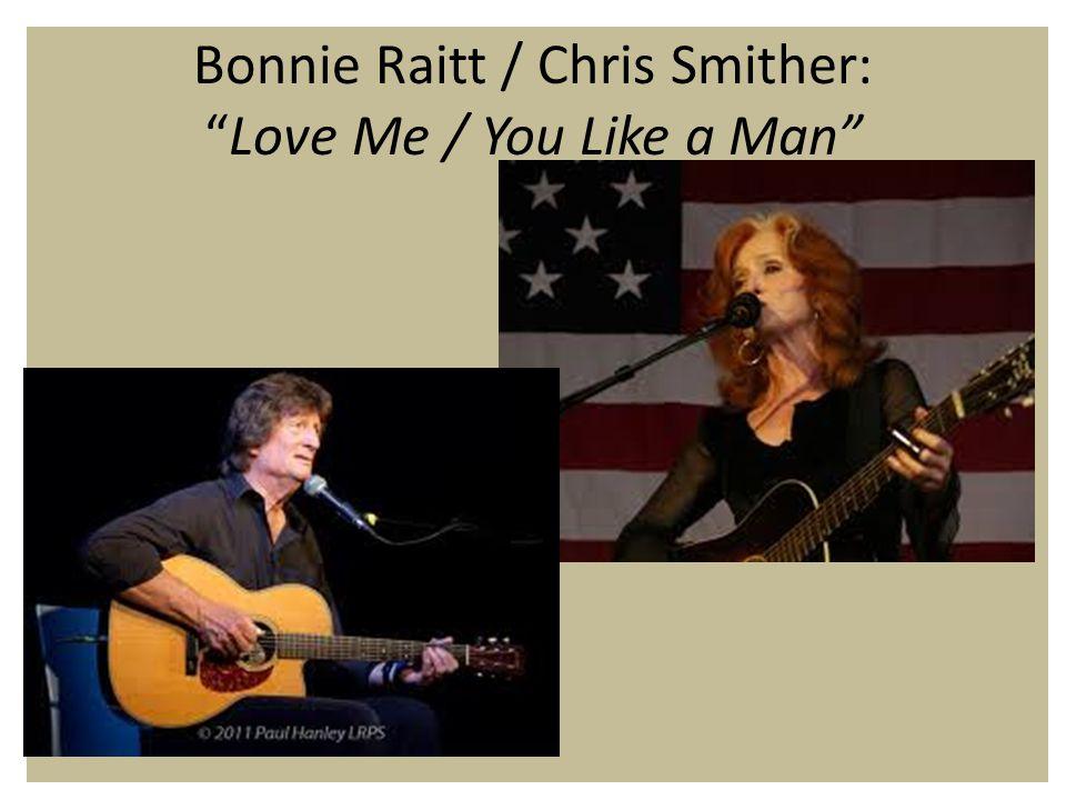 Bonnie Raitt / Chris Smither: Love Me / You Like a Man