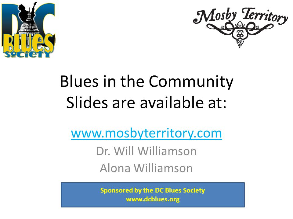 Blues in the Community Slides are available at: www.mosbyterritory.com Dr.