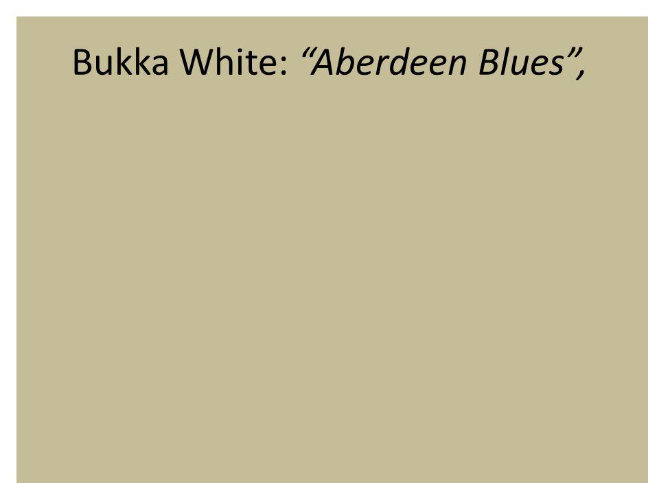 Bukka White: Aberdeen Blues ,