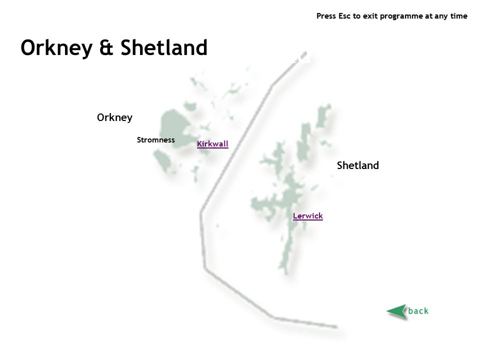 Press Esc to exit programme at any time Orkney & Shetland page 2 Orkney & Shetland Shetland Orkney Kirkwall Lerwick Stromness