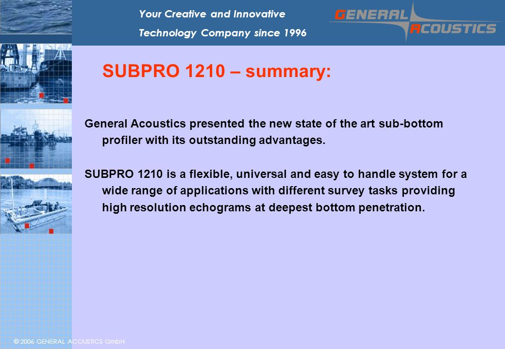 © 2006 GENERAL ACOUSTICS GmbH Your Creative and Innovative Technology Company since 1996 SUBPRO 1210 – summary: General Acoustics presented the new st