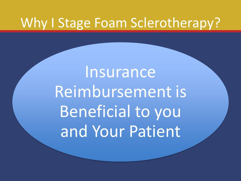 Why I Stage Foam Sclerotherapy? Insurance Reimbursement is Beneficial to you and Your Patient
