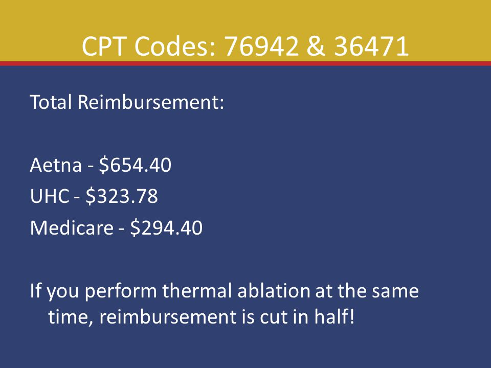 CPT Codes: 76942 & 36471 Total Reimbursement: Aetna - $654.40 UHC - $323.78 Medicare - $294.40 If you perform thermal ablation at the same time, reimbursement is cut in half!