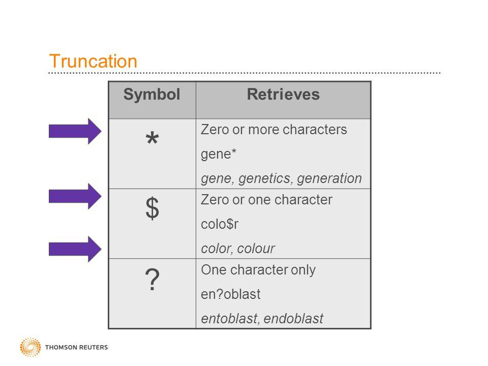 Truncation SymbolRetrieves * Zero or more characters gene* gene, genetics, generation $ Zero or one character colo$r color, colour ? One character onl