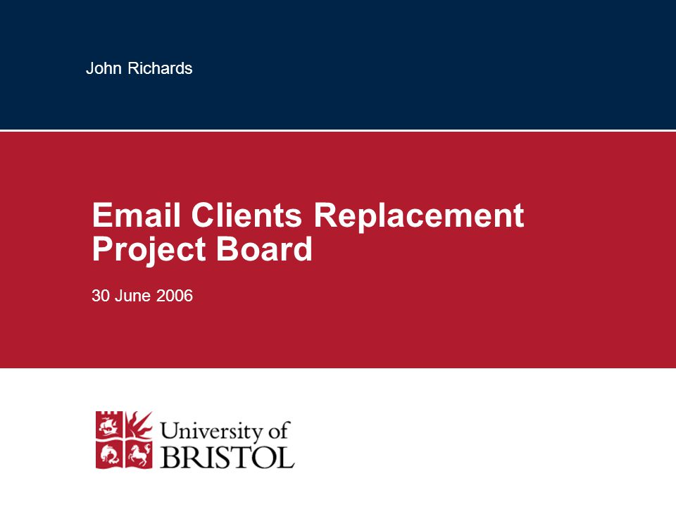 John Richards Email Clients Replacement Project Board 30 June 2006