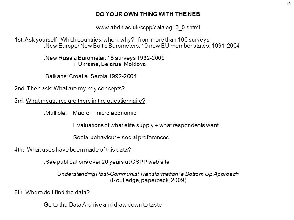 10 DO YOUR OWN THING WITH THE NEB www.abdn.ac.uk/cspp/catalog13_0.shtml 1st. Ask yourself--Which countries, when, why?--from more than 100 surveys.New