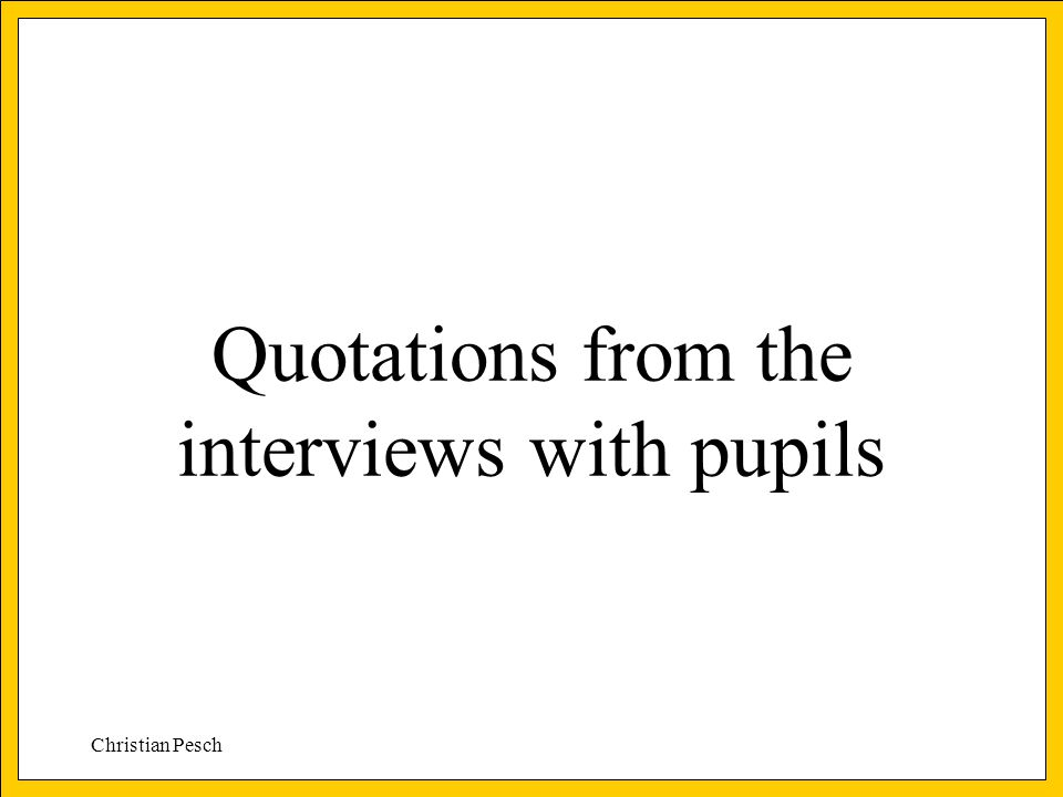 Christian Pesch Quotations from the interviews with pupils