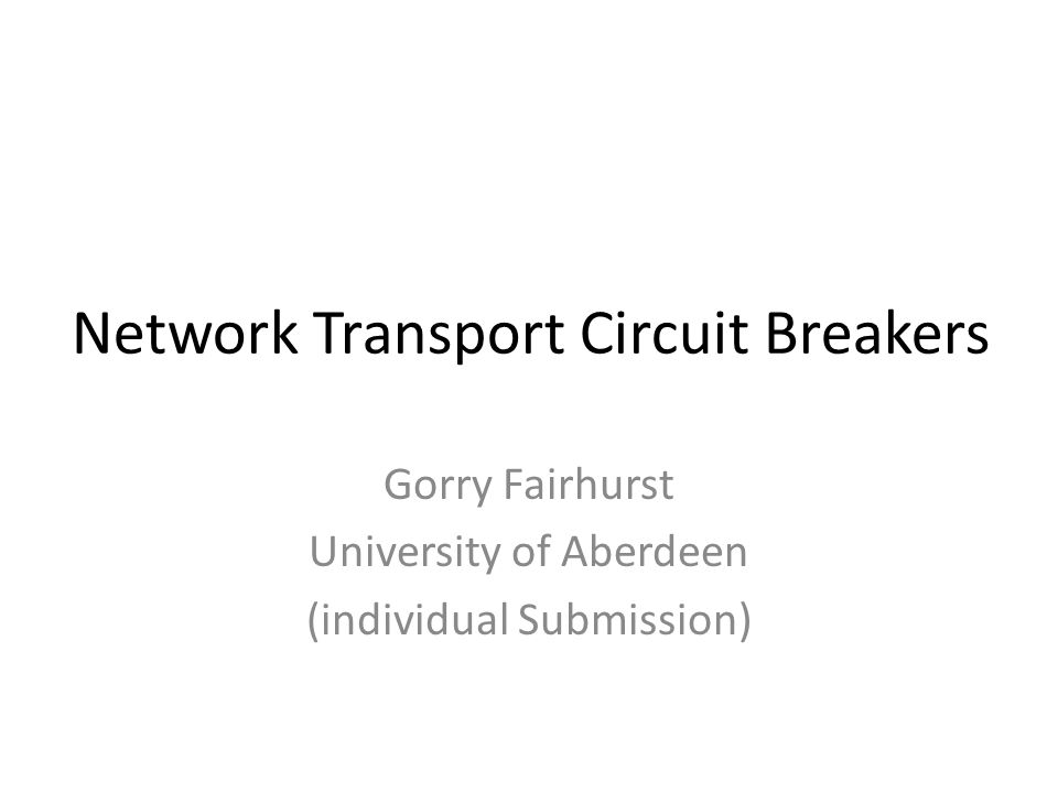 Network Transport Circuit Breakers Gorry Fairhurst University of Aberdeen (individual Submission)