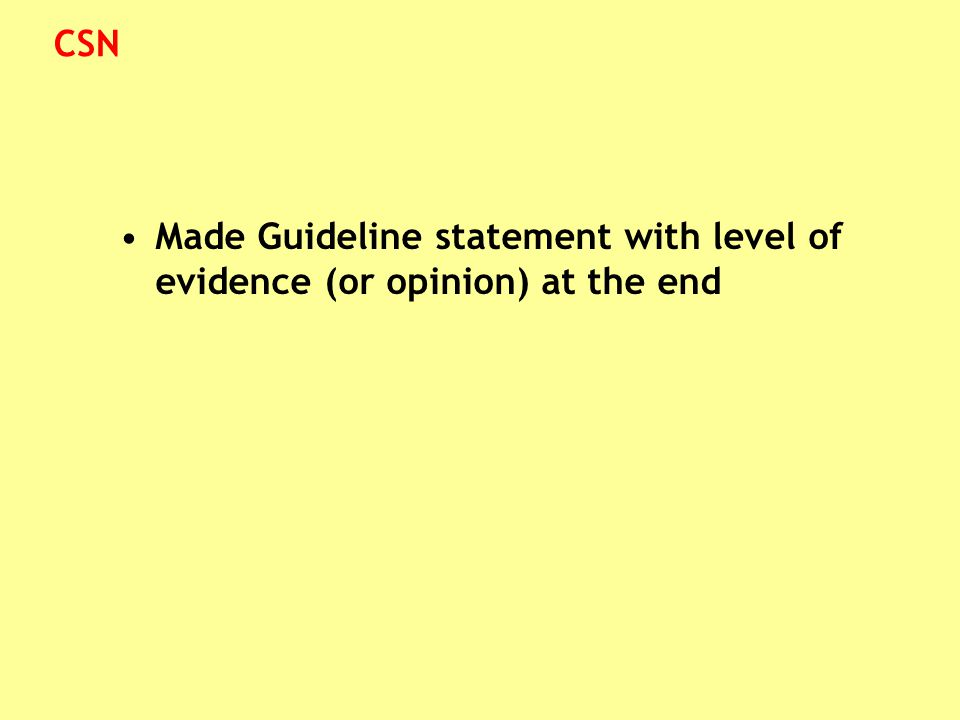 Made Guideline statement with level of evidence (or opinion) at the end CSN