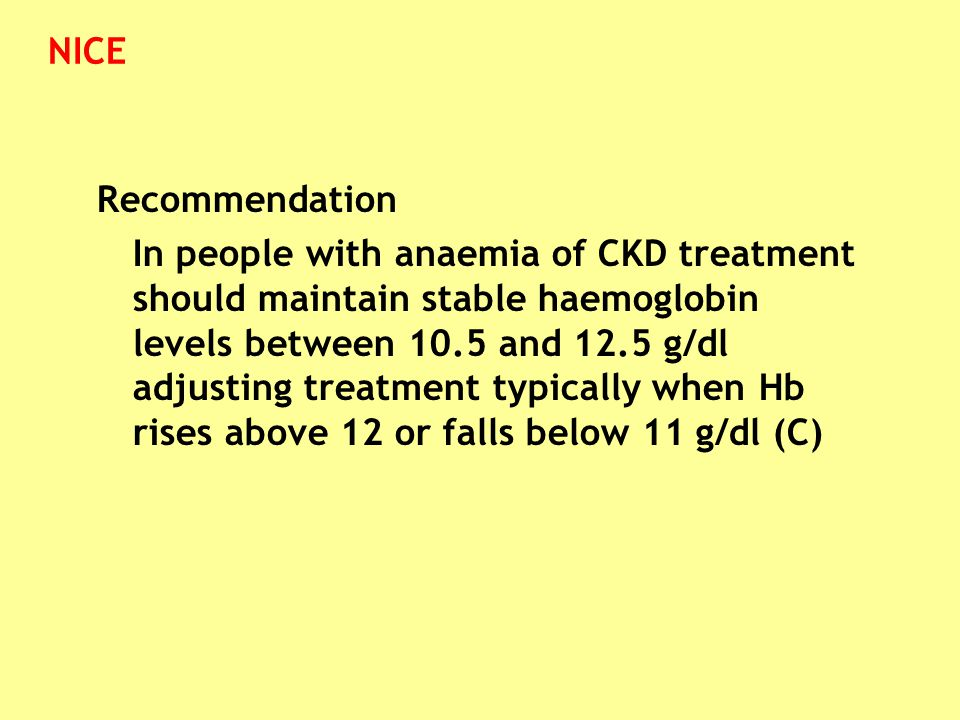 Recommendation In people with anaemia of CKD treatment should maintain stable haemoglobin levels between 10.5 and 12.5 g/dl adjusting treatment typica