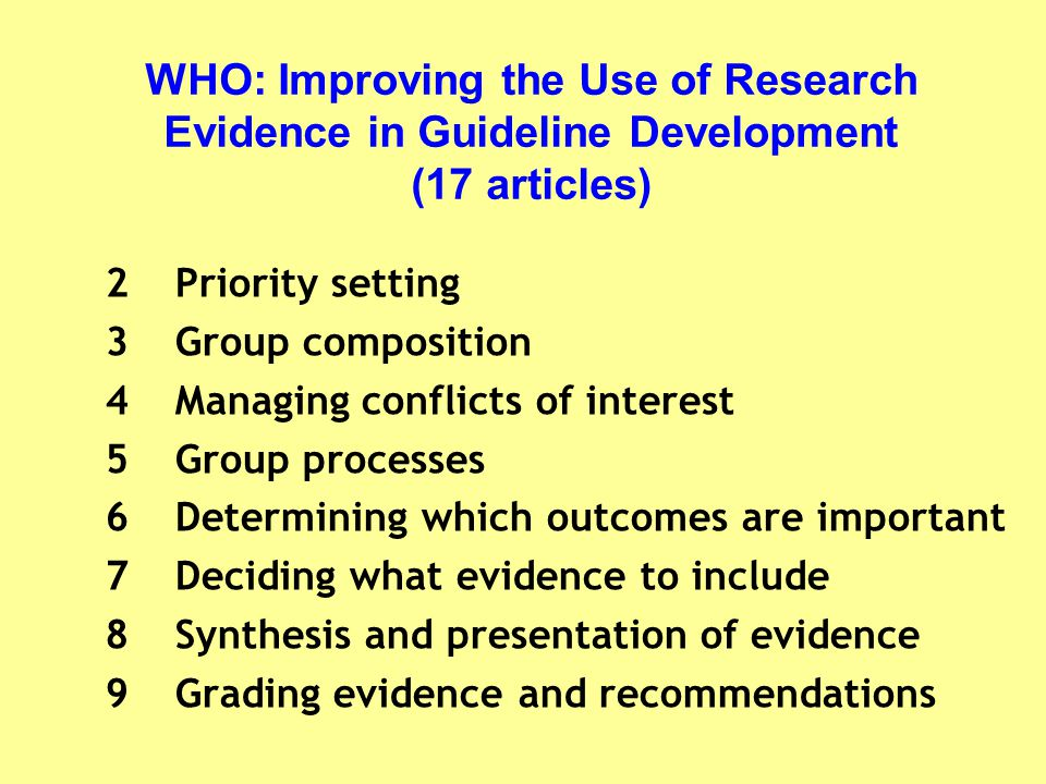 WHO: Improving the Use of Research Evidence in Guideline Development (17 articles) 2Priority setting 3Group composition 4Managing conflicts of interes