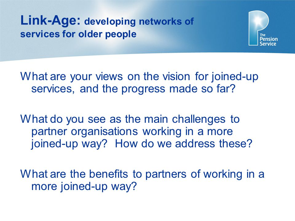Link-Age: developing networks of services for older people What are your views on the vision for joined-up services, and the progress made so far.