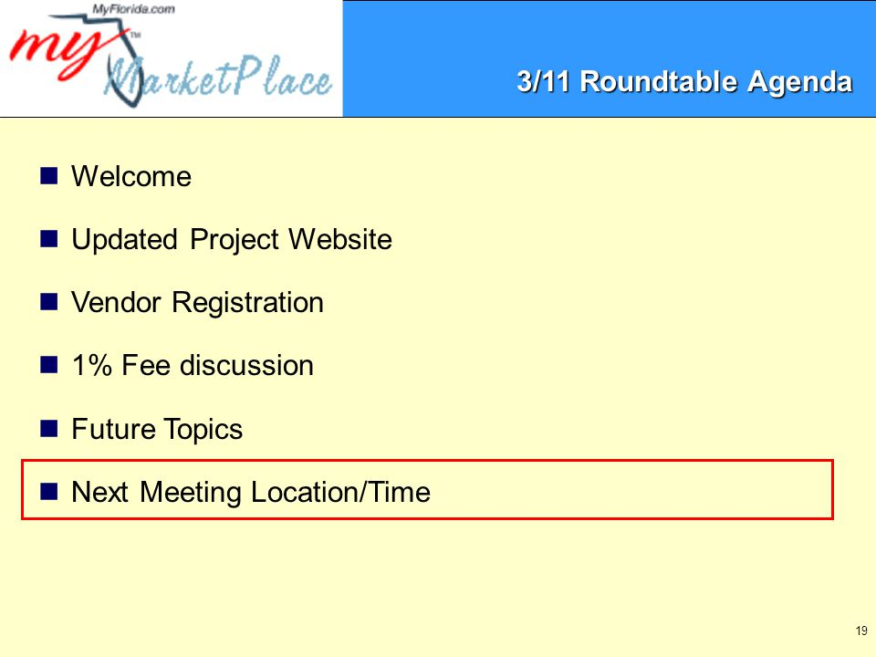 19 Welcome Updated Project Website Vendor Registration 1% Fee discussion Future Topics Next Meeting Location/Time 3/11 Roundtable Agenda