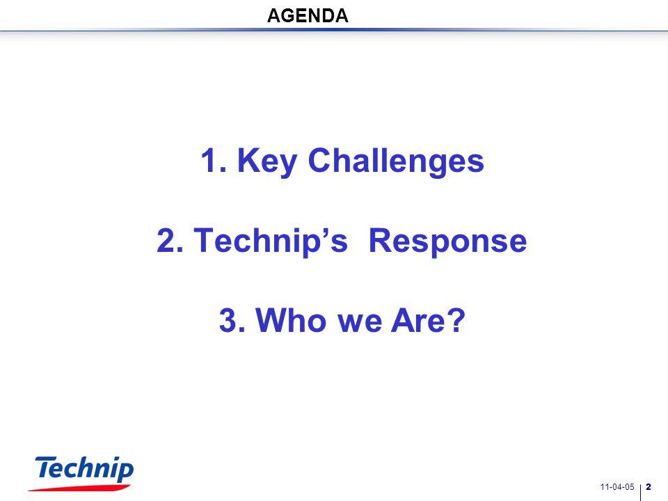 11-04-05 2 AGENDA 1. Key Challenges 2. Technip's Response 3. Who we Are?