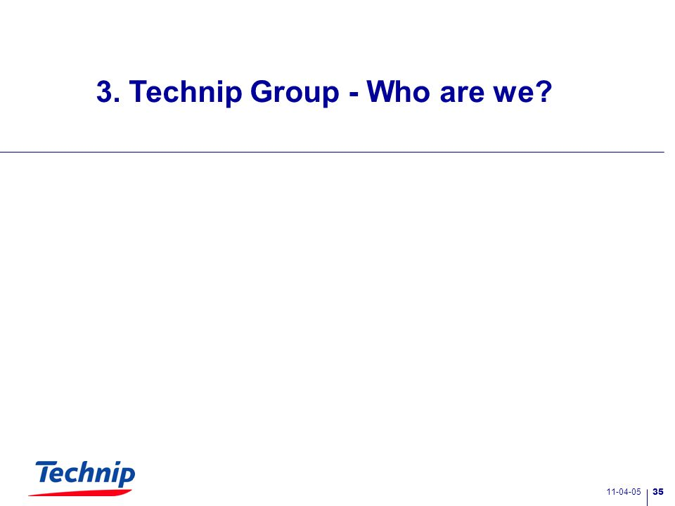 11-04-05 34 2.5 Technology & Innovations Technology is a differentiator for the Technip Group.