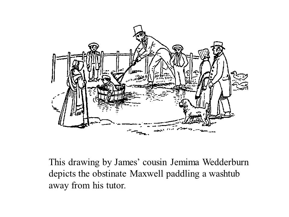 This drawing by James' cousin Jemima Wedderburn depicts the obstinate Maxwell paddling a washtub away from his tutor.