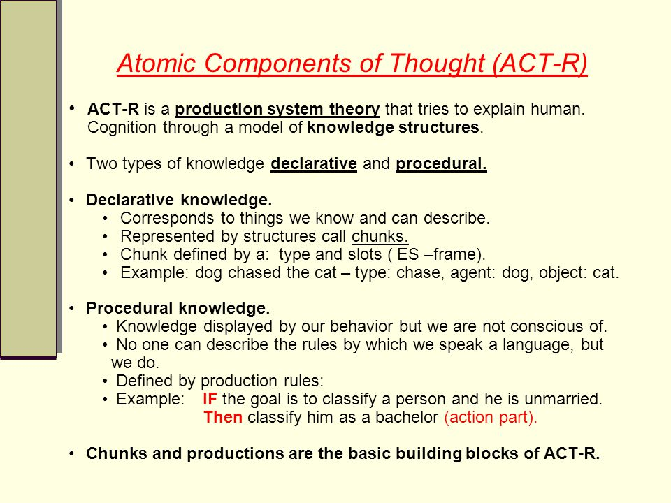 ACT-R is a production system theory that tries to explain human.