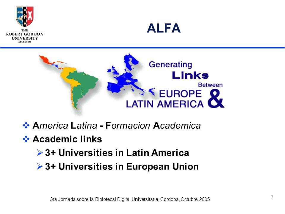 3ra Jornada sobre la Bibiotecal Digital Universitaria, Cordoba, Octubre 2005 7 ALFA  America Latina - Formacion Academica  Academic links  3+ Universities in Latin America  3+ Universities in European Union