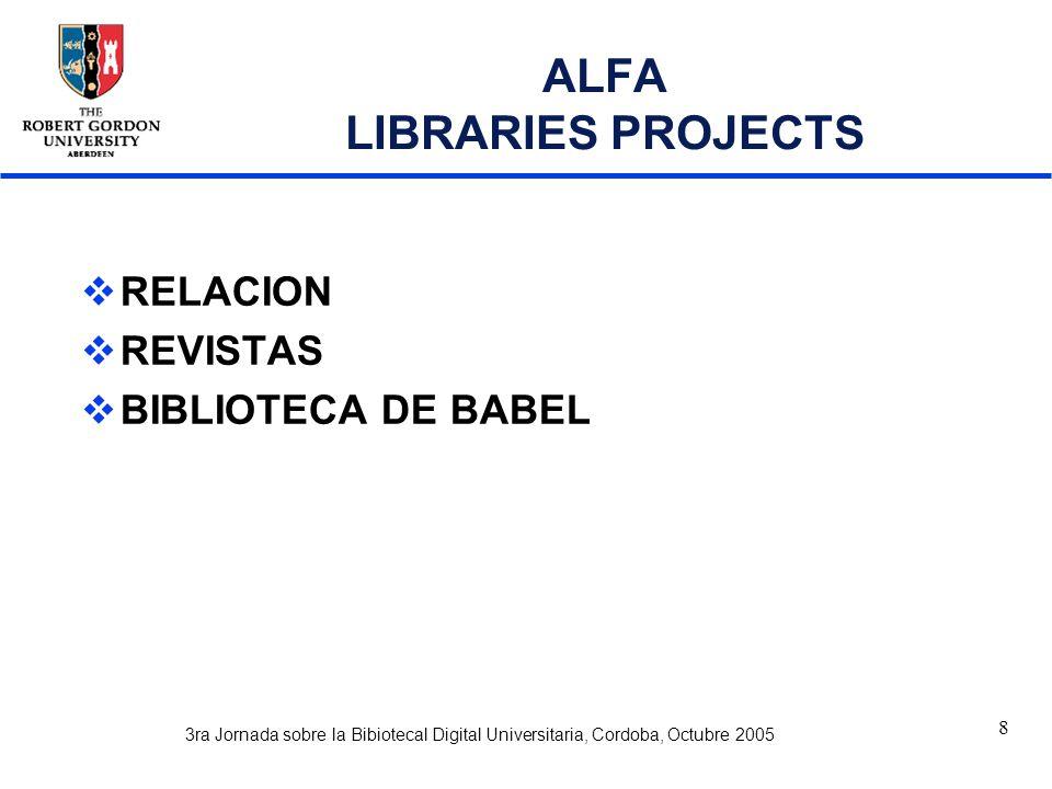 3ra Jornada sobre la Bibiotecal Digital Universitaria, Cordoba, Octubre 2005 8 ALFA LIBRARIES PROJECTS  RELACION  REVISTAS  BIBLIOTECA DE BABEL