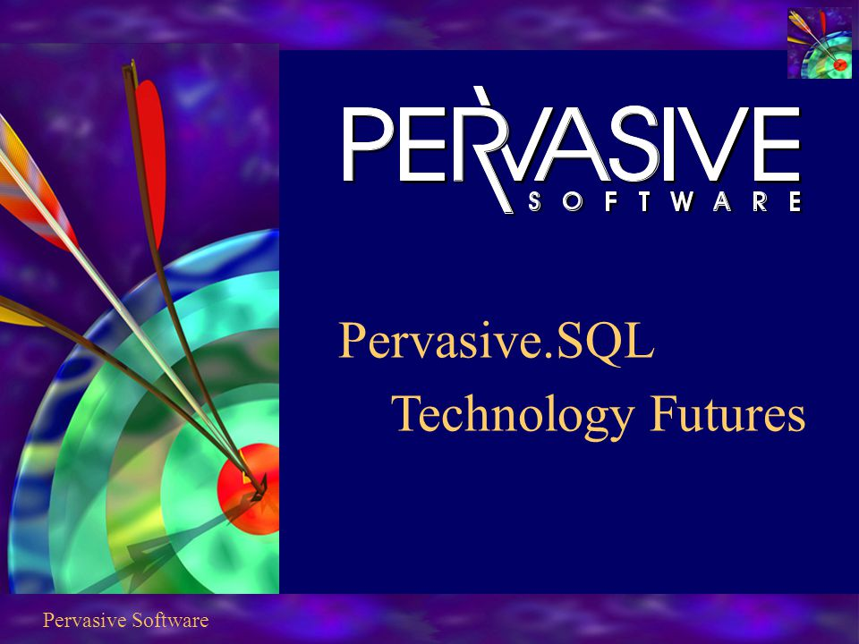 Pervasive Software Pervasive.SQL Technology Futures