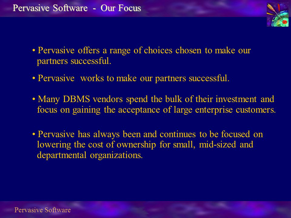 Pervasive Software Pervasive offers a range of choices chosen to make our partners successful.