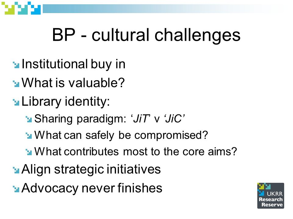 BP - cultural challenges Institutional buy in What is valuable.