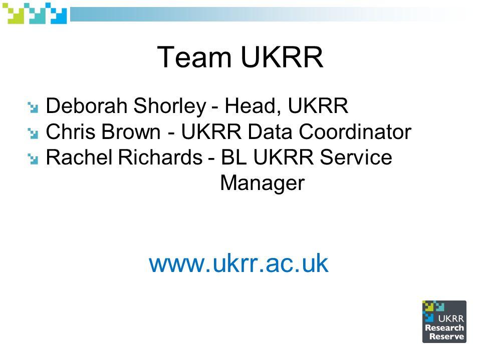 Team UKRR Deborah Shorley - Head, UKRR Chris Brown - UKRR Data Coordinator Rachel Richards - BL UKRR Service Manager www.ukrr.ac.uk