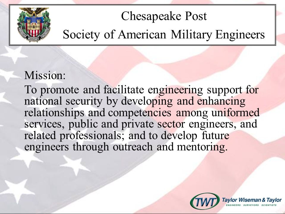 Values: Integrity Patriotism Public Service National Security Technical Competence Excellence Environmental Stewardship Chesapeake Post Society of American Military Engineers