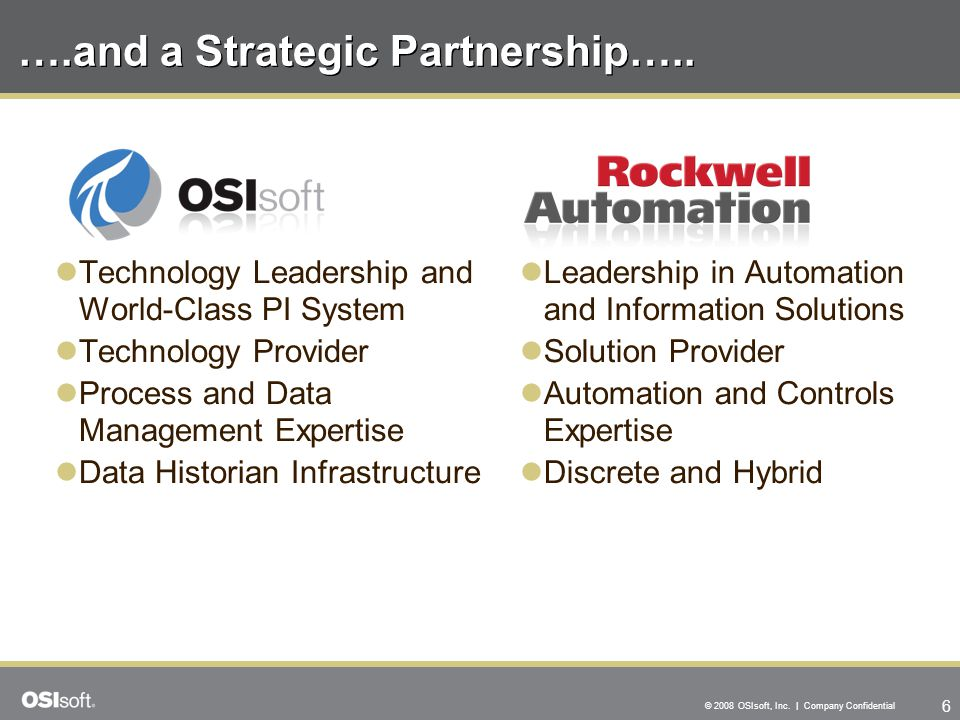 6 © 2008 OSIsoft, Inc. | Company Confidential ….and a Strategic Partnership…..
