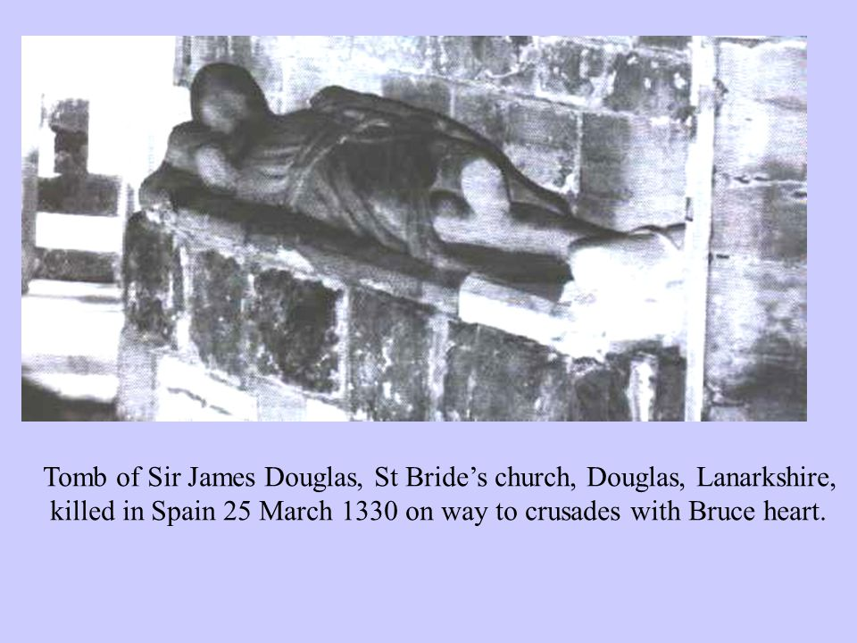 Tomb of Sir James Douglas, St Bride's church, Douglas, Lanarkshire, killed in Spain 25 March 1330 on way to crusades with Bruce heart.