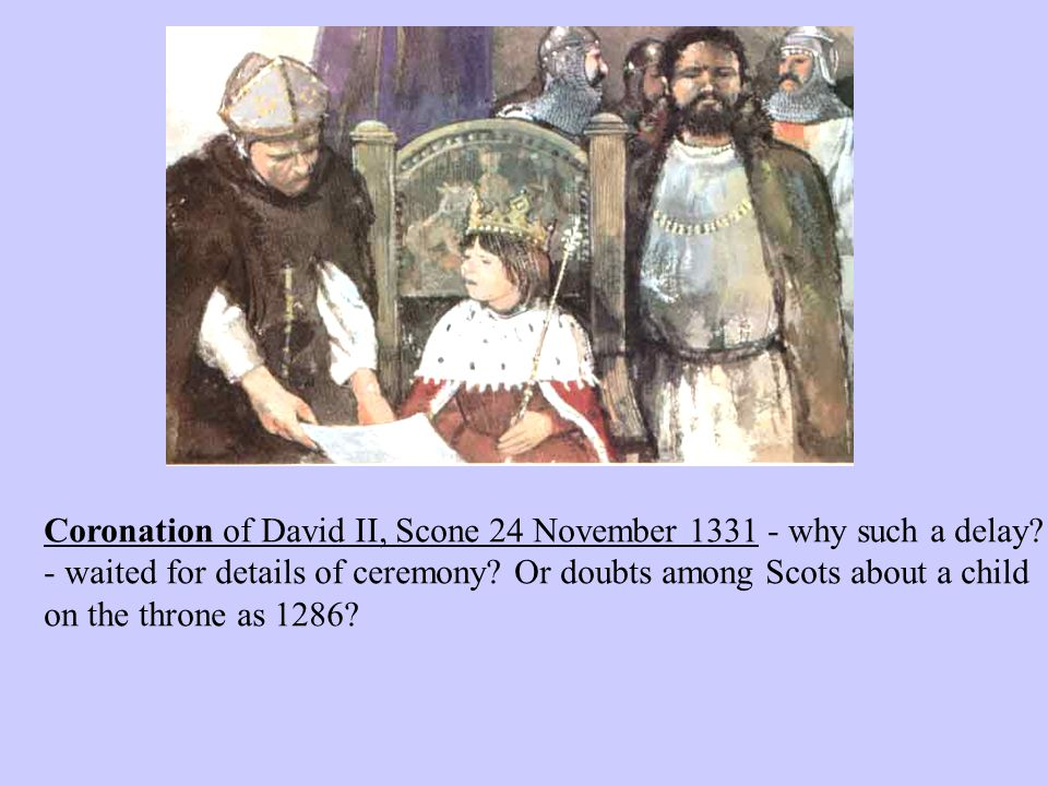 Coronation of David II, Scone 24 November 1331 - why such a delay.