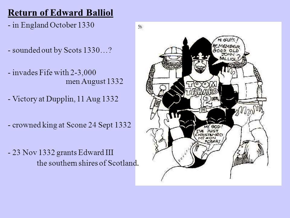 Return of Edward Balliol - in England October 1330 - sounded out by Scots 1330….