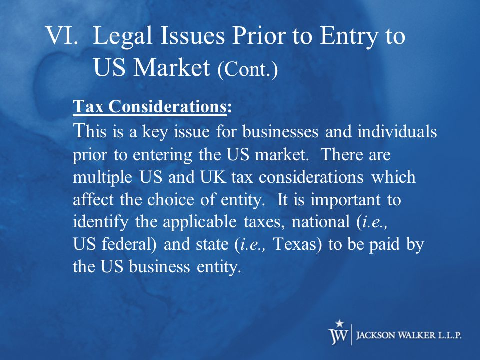 Tax Considerations: T his is a key issue for businesses and individuals prior to entering the US market.