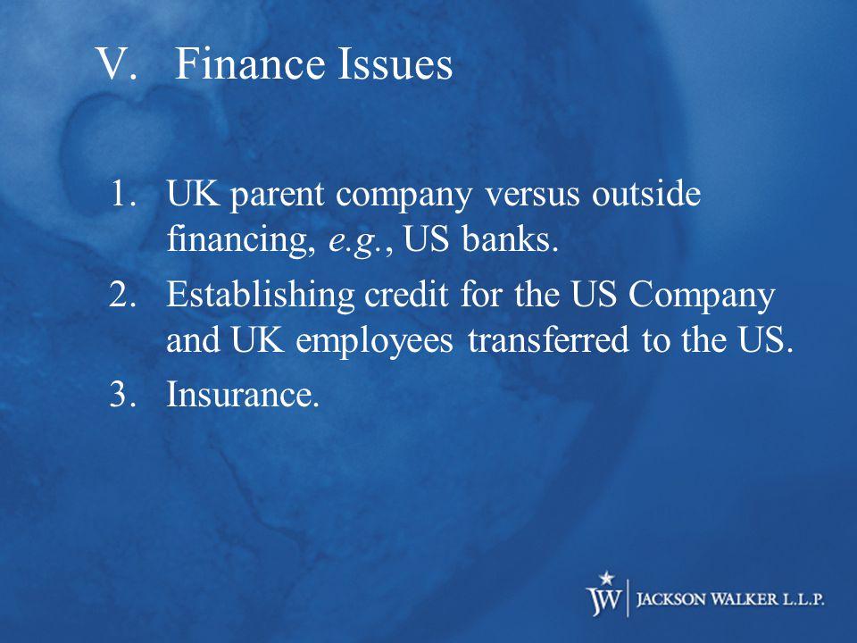 V.Finance Issues 1.UK parent company versus outside financing, e.g., US banks.