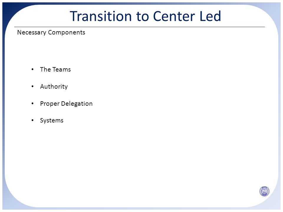 Transition to Center Led Necessary Components The Teams Authority Proper Delegation Systems