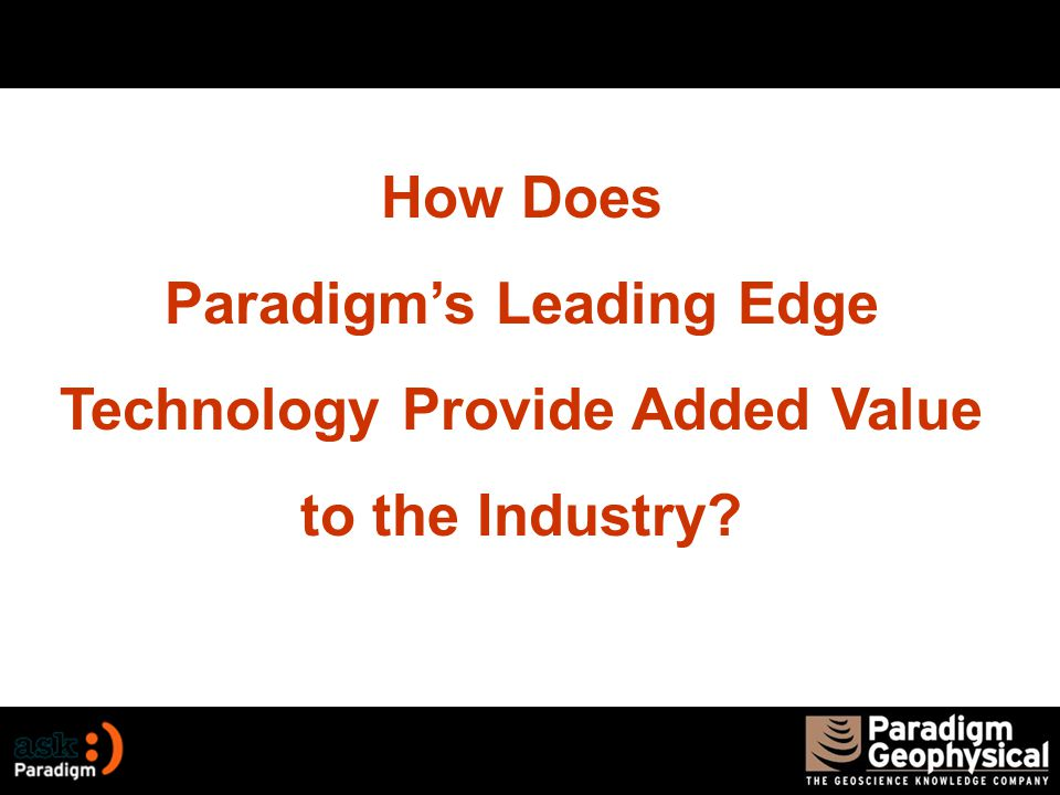 How Does Paradigm's Leading Edge Technology Provide Added Value to the Industry