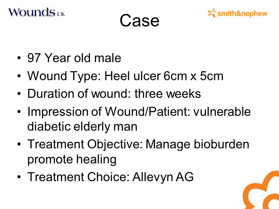 Case 97 Year old male Wound Type: Heel ulcer 6cm x 5cm Duration of wound: three weeks Impression of Wound/Patient: vulnerable diabetic elderly man Treatment Objective: Manage bioburden promote healing Treatment Choice: Allevyn AG
