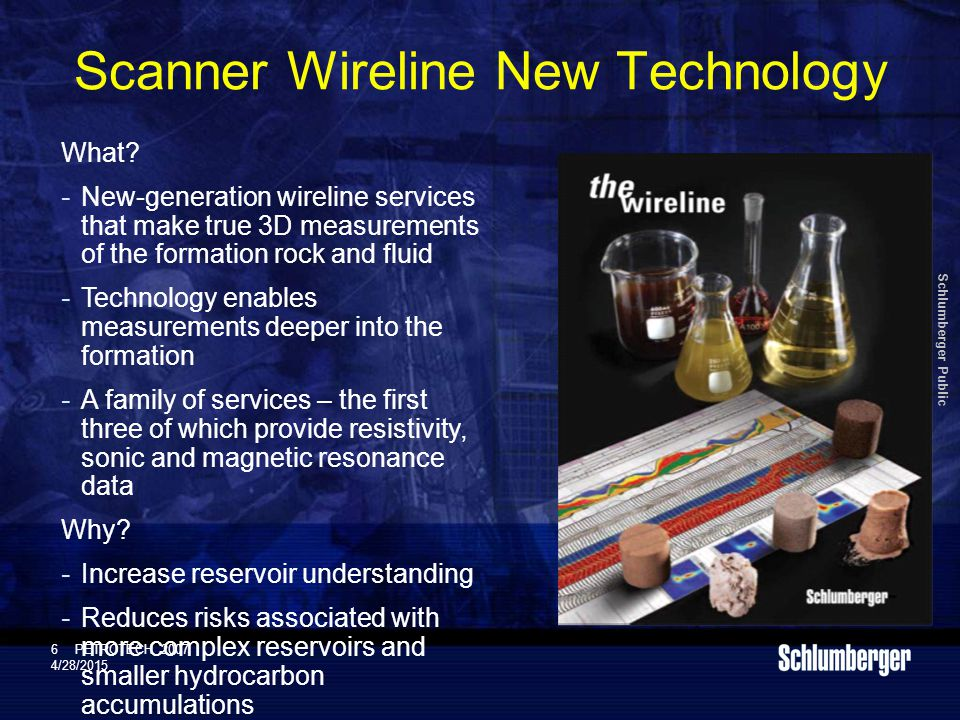 Schlumberger Public 6PETROTECH 2007 4/28/2015 Scanner Wireline New Technology What.