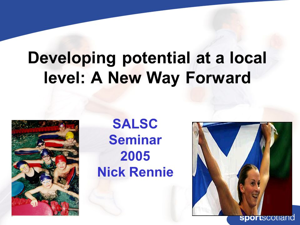 Developing potential at a local level: A New Way Forward SALSC Seminar 2005 Nick Rennie