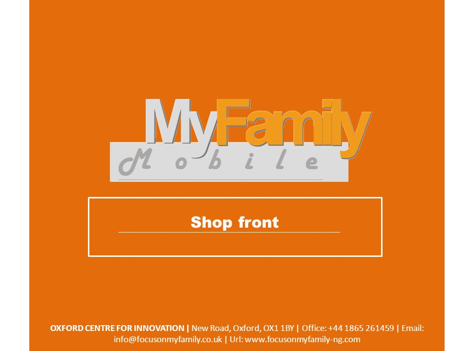 WWW.FOCUSONMYFAMILY-NG.COM MyFamily Mobile (MyF-M) plans to create experience centers in-country in partnership with leading family centric brands.