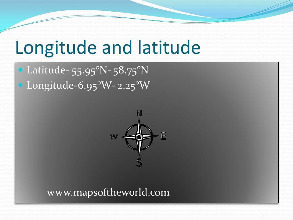Longitude and latitude Latitude- 55.95°N- 58.75°N Longitude-6.95°W- 2.25°W www.mapsoftheworld.com Latitude- 55.95°N- 58.75°N Longitude-6.95°W- 2.25°W www.mapsoftheworld.com