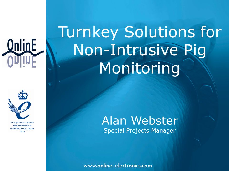 www.online-electronics.com Turnkey Solutions for Non-Intrusive Pig Monitoring Alan Webster Special Projects Manager