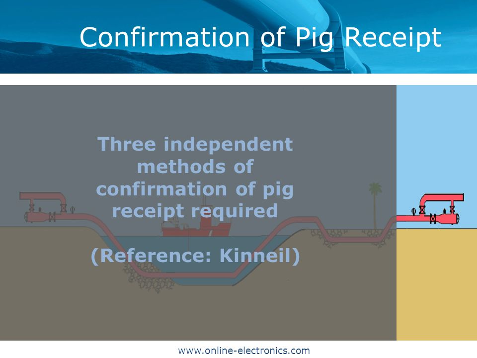 Confirmation of Pig Receipt www.online-electronics.com Three independent methods of confirmation of pig receipt required (Reference: Kinneil)
