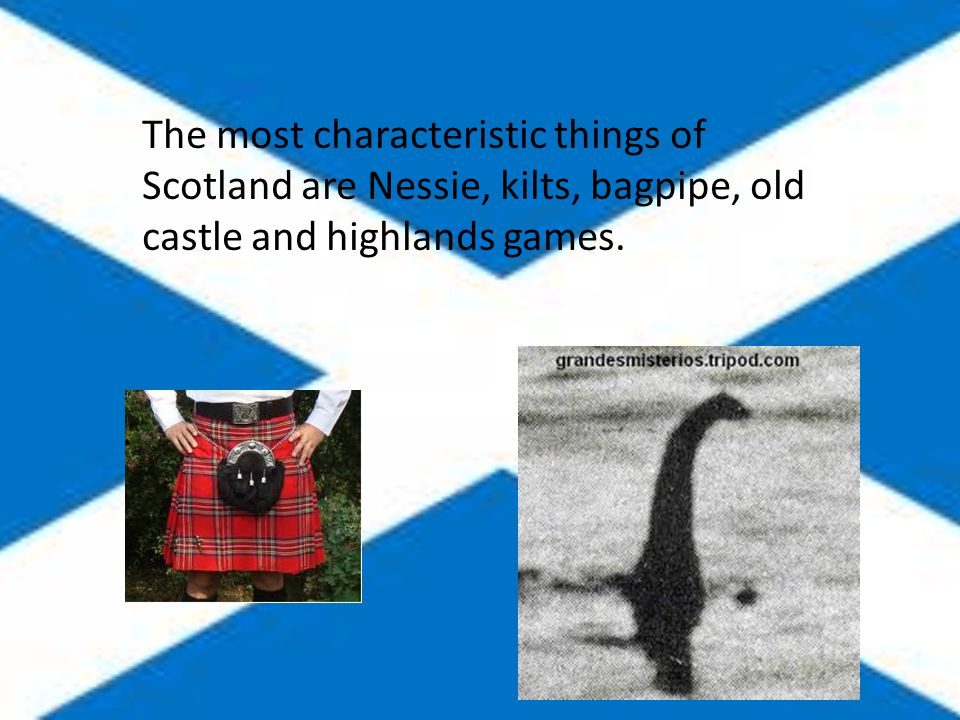 Scotland is worth sightseeing, because you can see one of the oldest castles in Europe and you can be the first lucky fellow who see the Nessi.