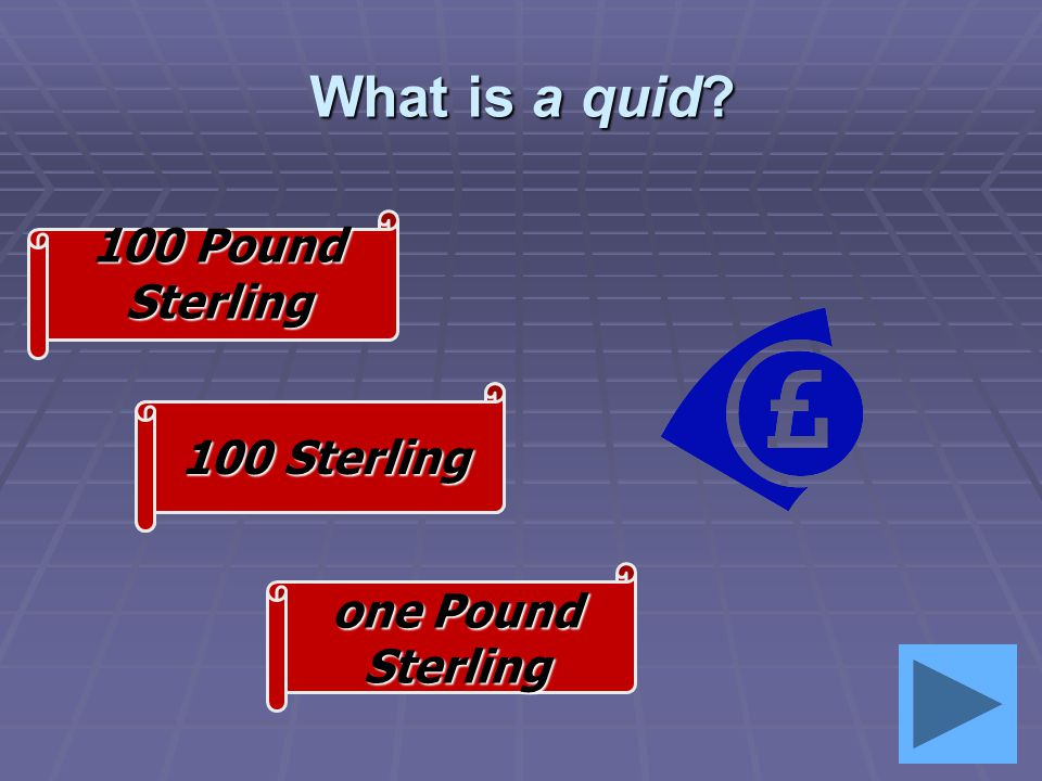 What is a quid What is a quid one Pound Sterling 100 Pound Sterling 100 Sterling