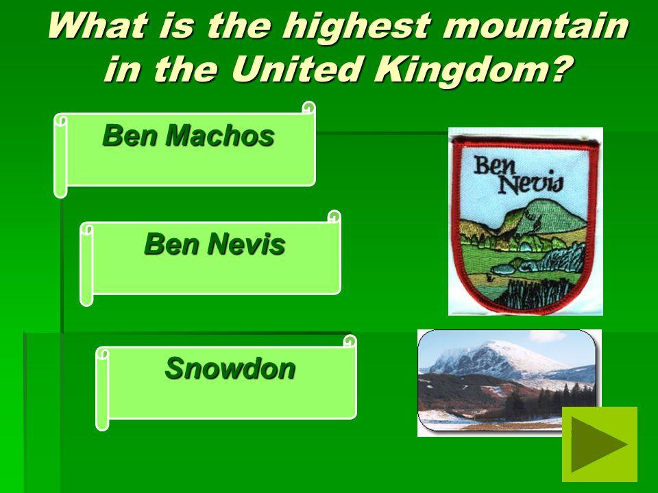 What is the highest mountain in the United Kingdom Snowdon Ben Nevis Ben Machos